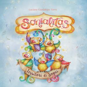 Sonialitas in italiano libro illustrato dall'artista Luciana Torre che racconta attraverso meravigliose illustrazioni sul origine dei sogni.